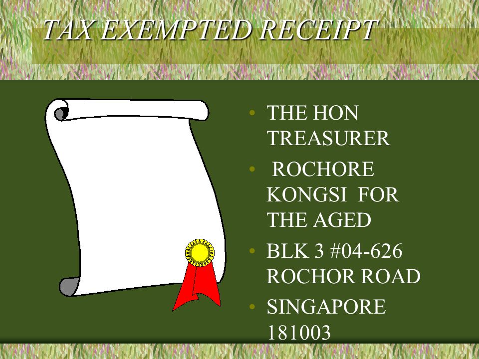 TAX EXEMPTED RECEIPT THE HON TREASURER ROCHORE KONGSI FOR THE AGED BLK 3 #04-626 ROCHOR ROAD SINGAPORE 181003