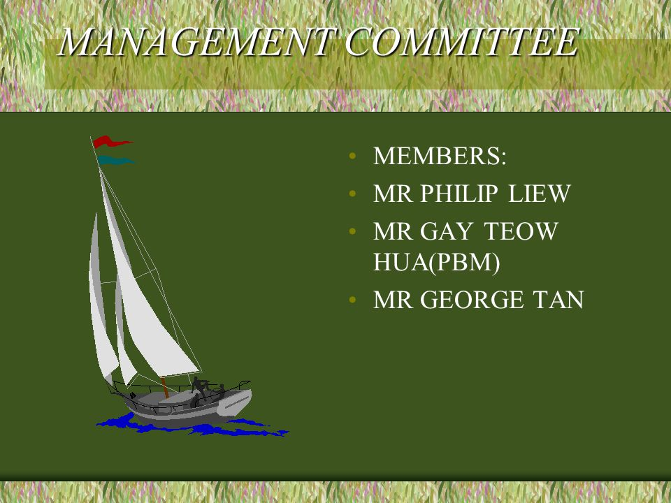 MANAGEMENT COMMITTEE MEMBERS: MR PHILIP LIEW MR GAY TEOW HUA(PBM) MR GEORGE TAN