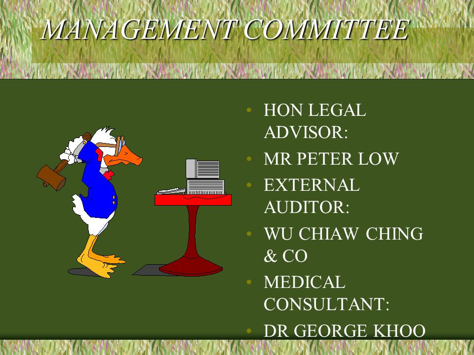 MANAGEMENT COMMITTEE HON LEGAL ADVISOR: MR PETER LOW EXTERNAL AUDITOR: WU CHIAW CHING & CO MEDICAL CONSULTANT: DR GEORGE KHOO