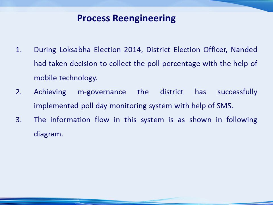 1.For the first time the poll percentage and booth level incidences were monitored with help of technology and more than 15,000 SMS were recorded on the server.