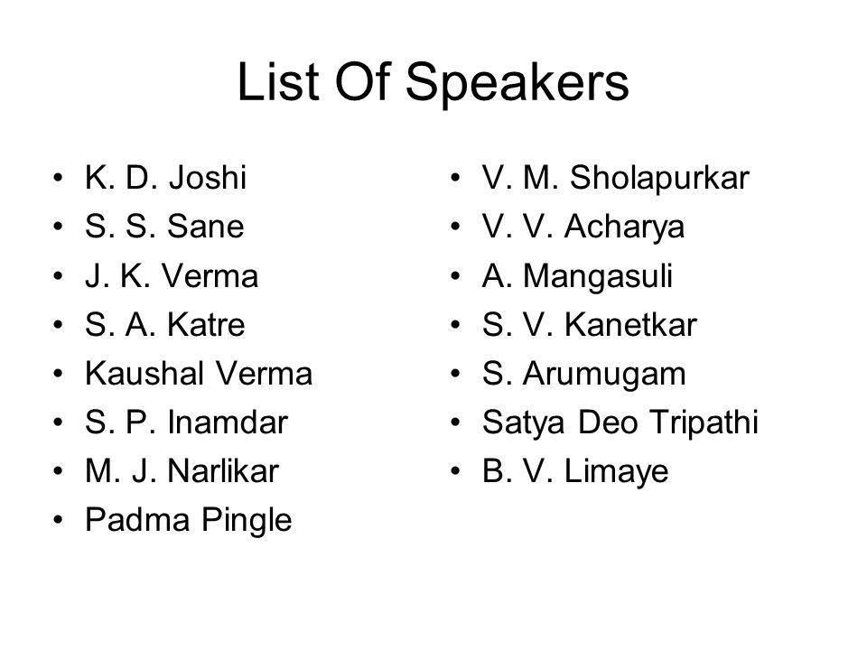 List Of Speakers K. D. Joshi S. S. Sane J. K. Verma S. A. Katre Kaushal Verma S. P. Inamdar M. J. Narlikar Padma Pingle V. M. Sholapurkar V. V. Achary