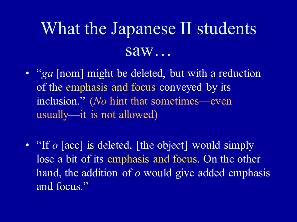 """What the Japanese II students saw… """"ga [nom] might be deleted, but with a reduction of the emphasis and focus conveyed by its inclusion."""" (No hint tha"""