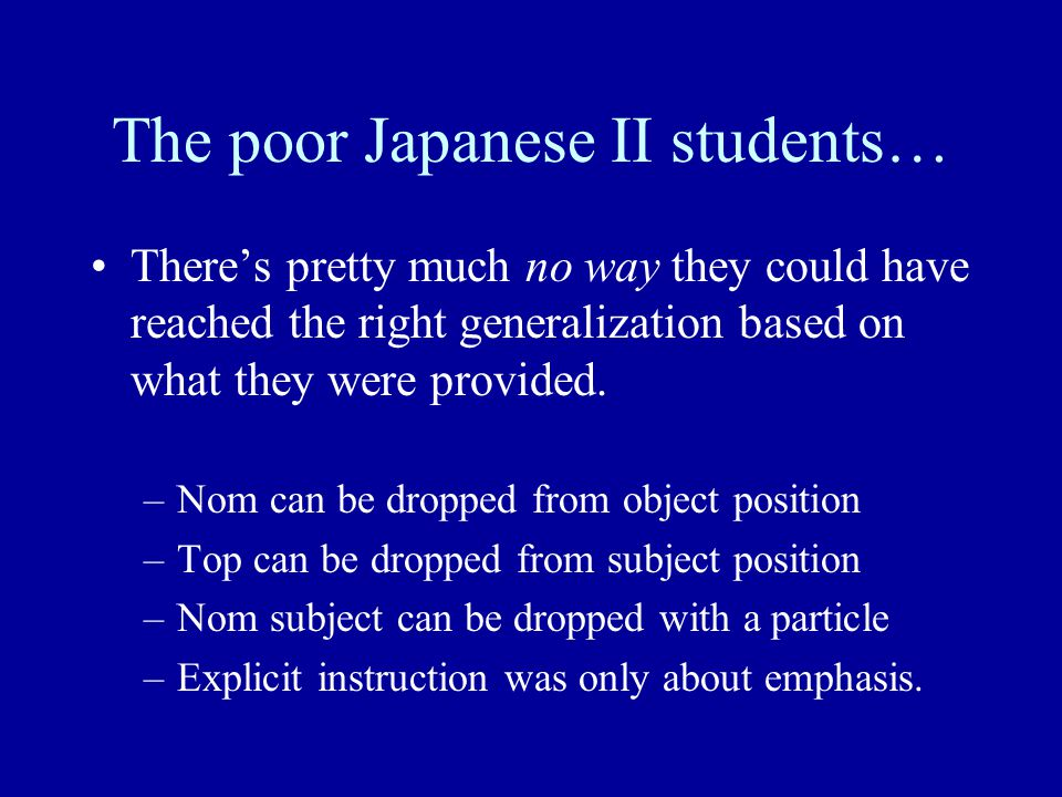 The poor Japanese II students… There's pretty much no way they could have reached the right generalization based on what they were provided.