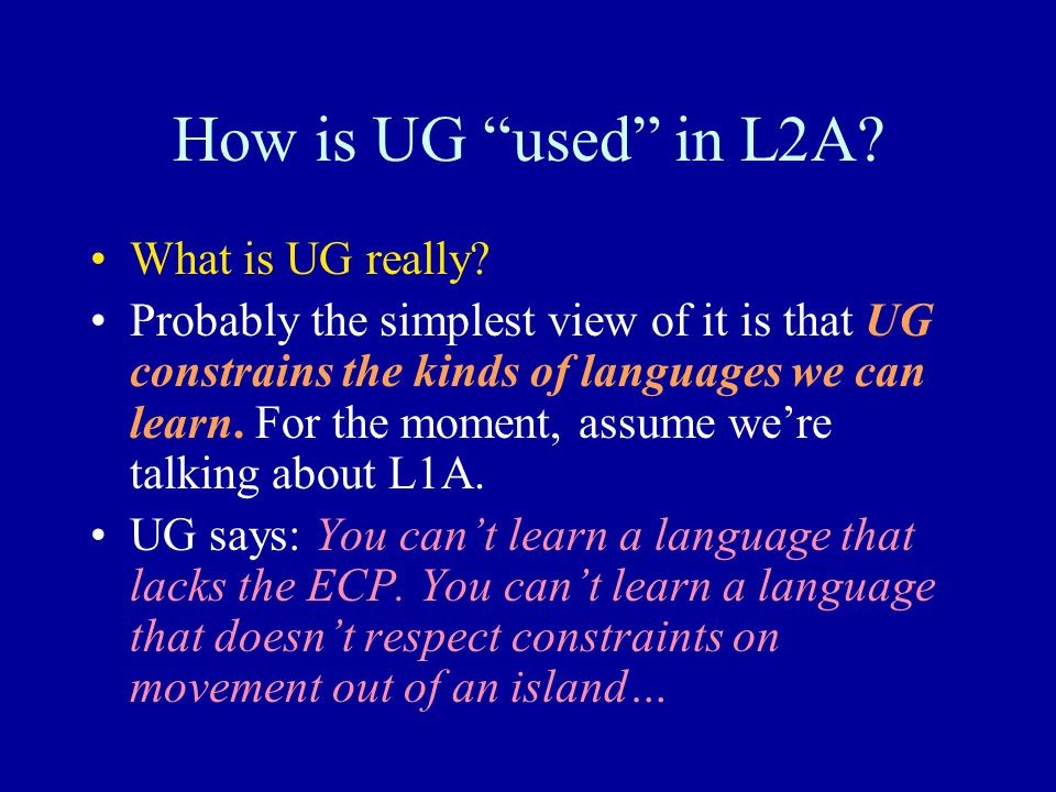 How is UG used in L2A. What is UG really.