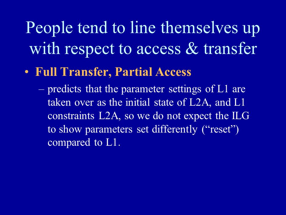 People tend to line themselves up with respect to access & transfer Full Transfer, Partial Access –predicts that the parameter settings of L1 are take