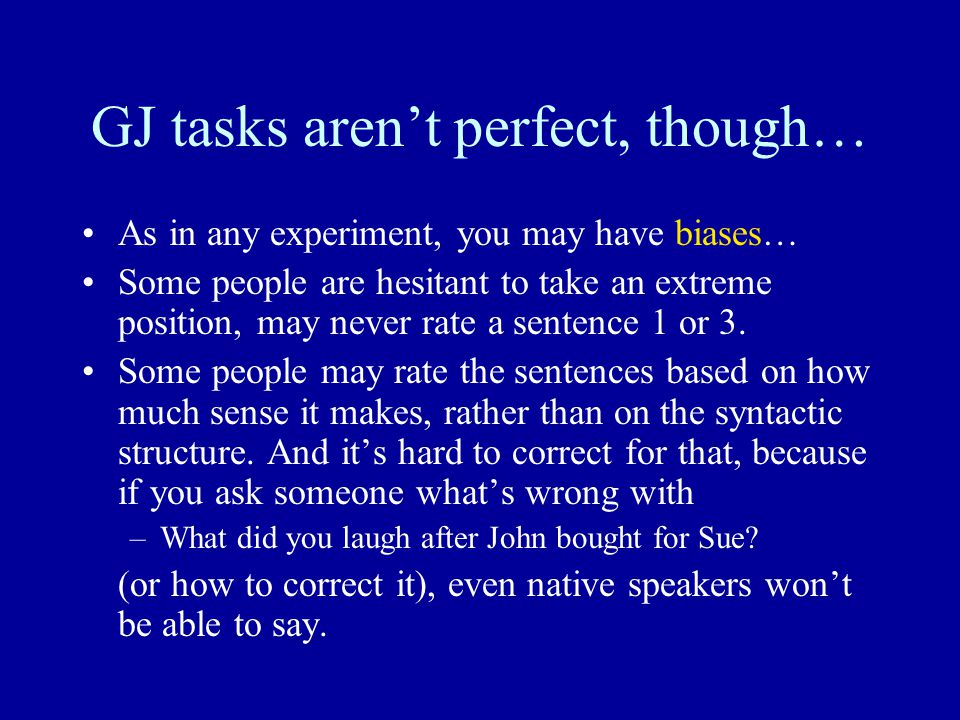 GJ tasks aren't perfect, though… As in any experiment, you may have biases… Some people are hesitant to take an extreme position, may never rate a sen