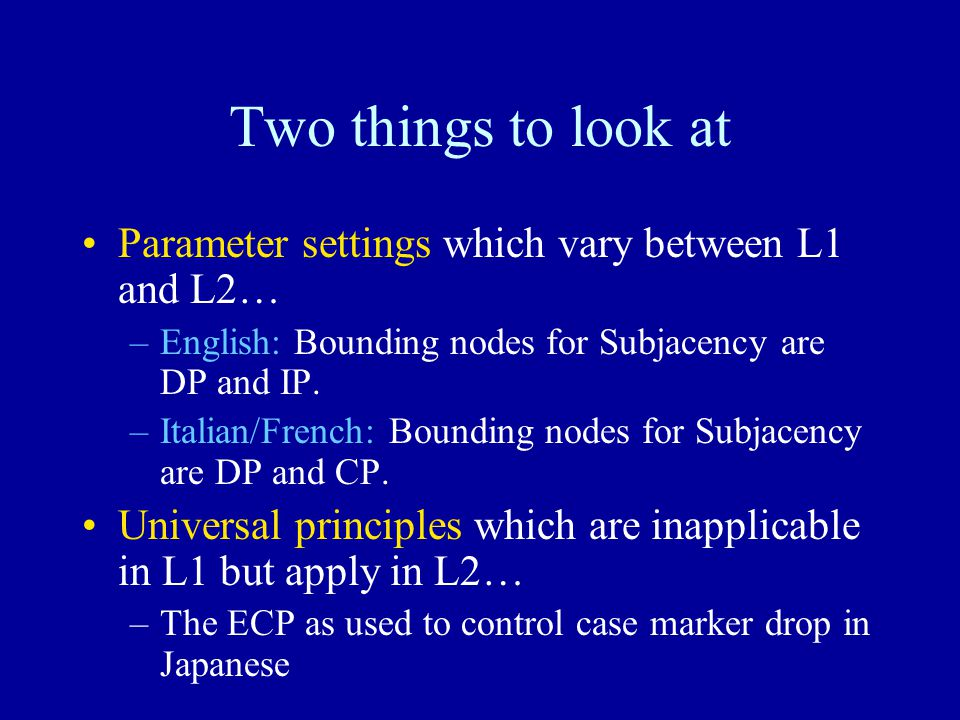 Two things to look at Parameter settings which vary between L1 and L2… –English: Bounding nodes for Subjacency are DP and IP.