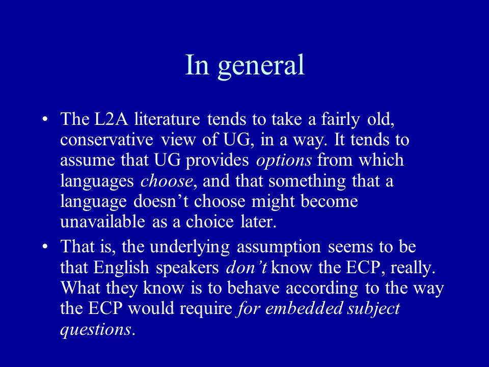 In general The L2A literature tends to take a fairly old, conservative view of UG, in a way. It tends to assume that UG provides options from which la
