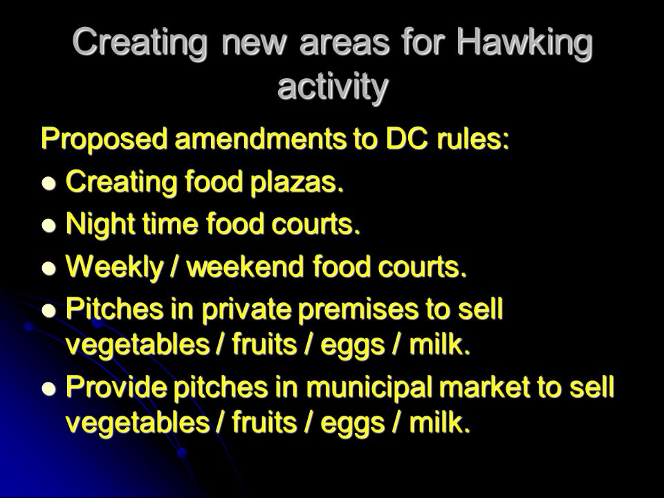 Creating new areas for Hawking activity Proposed amendments to DC rules: Creating food plazas. Creating food plazas. Night time food courts. Night tim