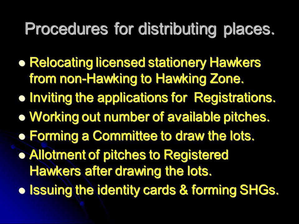 Procedures for distributing places. Relocating licensed stationery Hawkers from non-Hawking to Hawking Zone. Relocating licensed stationery Hawkers fr