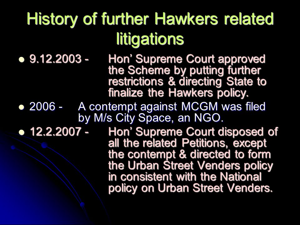 History of further Hawkers related litigations 9.12.2003 -Hon' Supreme Court approved the Scheme by putting further restrictions & directing State to