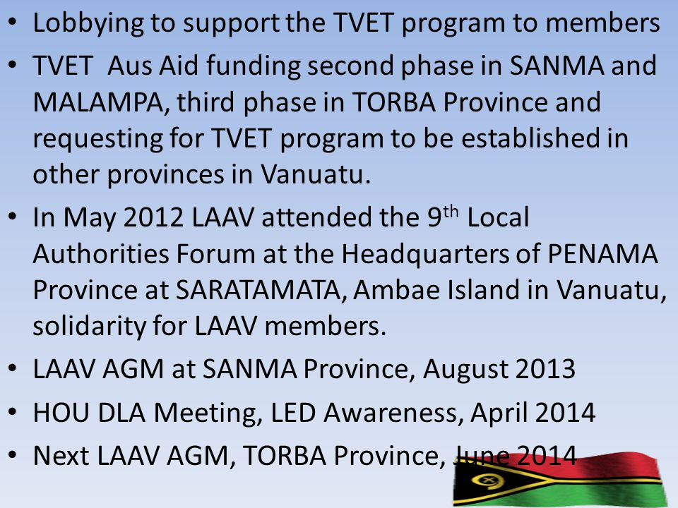 Lobbying to support the TVET program to members TVET Aus Aid funding second phase in SANMA and MALAMPA, third phase in TORBA Province and requesting f