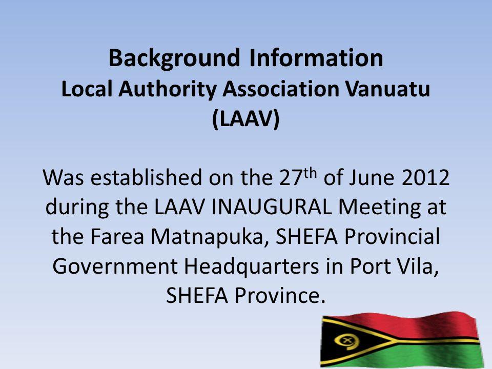 Members of LAAV Vanuatu's Six Provinces and Three Municipalities 1.TAFEA Province 2.SHEFA Province 3.MALAMPA Province 4.PENAMA Province 5.SANMA Province 6.TORBA Province 7.Port Vila Municipality (within SHEFA Province) 8.LUGANVILLE Municipality (within SANMA Province) 9.LENAKEL Municipality (within TAFEA Province)