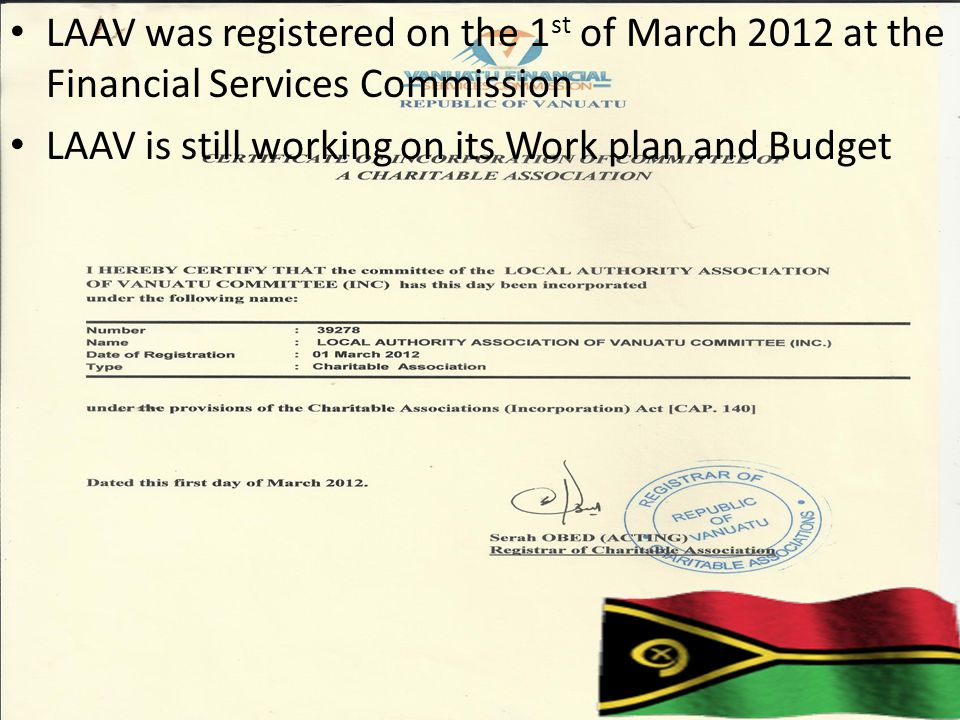 LAAV was registered on the 1 st of March 2012 at the Financial Services Commission LAAV is still working on its Work plan and Budget