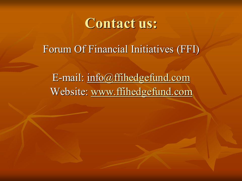 Contact us: Forum Of Financial Initiatives (FFI) E-mail: info@ffihedgefund.com @ffihedgefund.com Website: www.ffihedgefund.com
