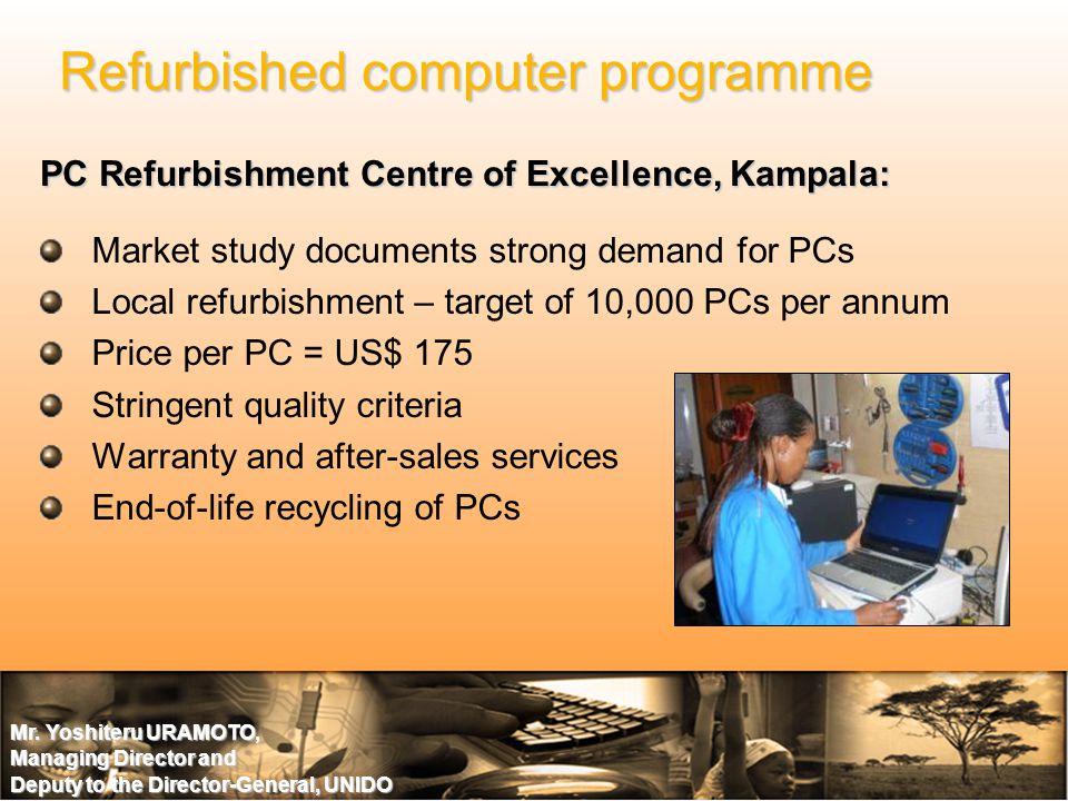 Mr. Yoshiteru URAMOTO, Managing Director and Deputy to the Director-General, UNIDO PC Refurbishment Centre of Excellence, Kampala: Refurbished compute