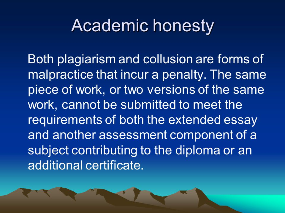 Academic honesty Both plagiarism and collusion are forms of malpractice that incur a penalty.