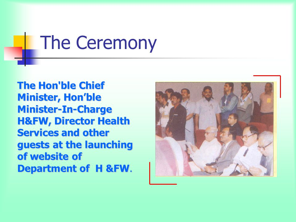 The Ceremony The Hon ble Chief Minister, Hon'ble Minister-In-Charge H&FW, Director Health Services and other guests at the launching of website of Department of H &FW.