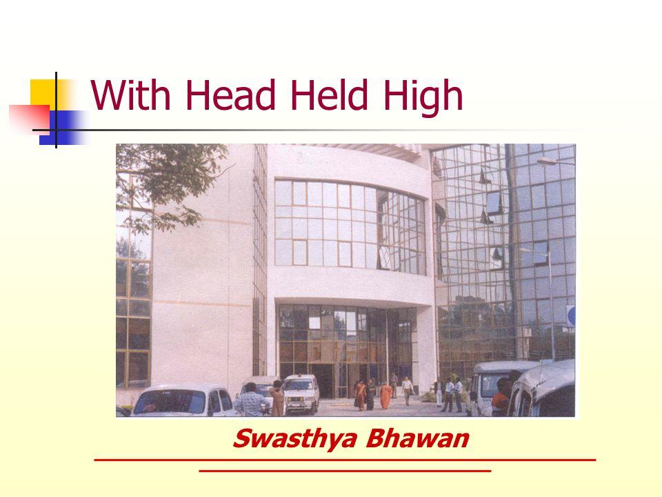 With Head Held High Swasthya Bhawan