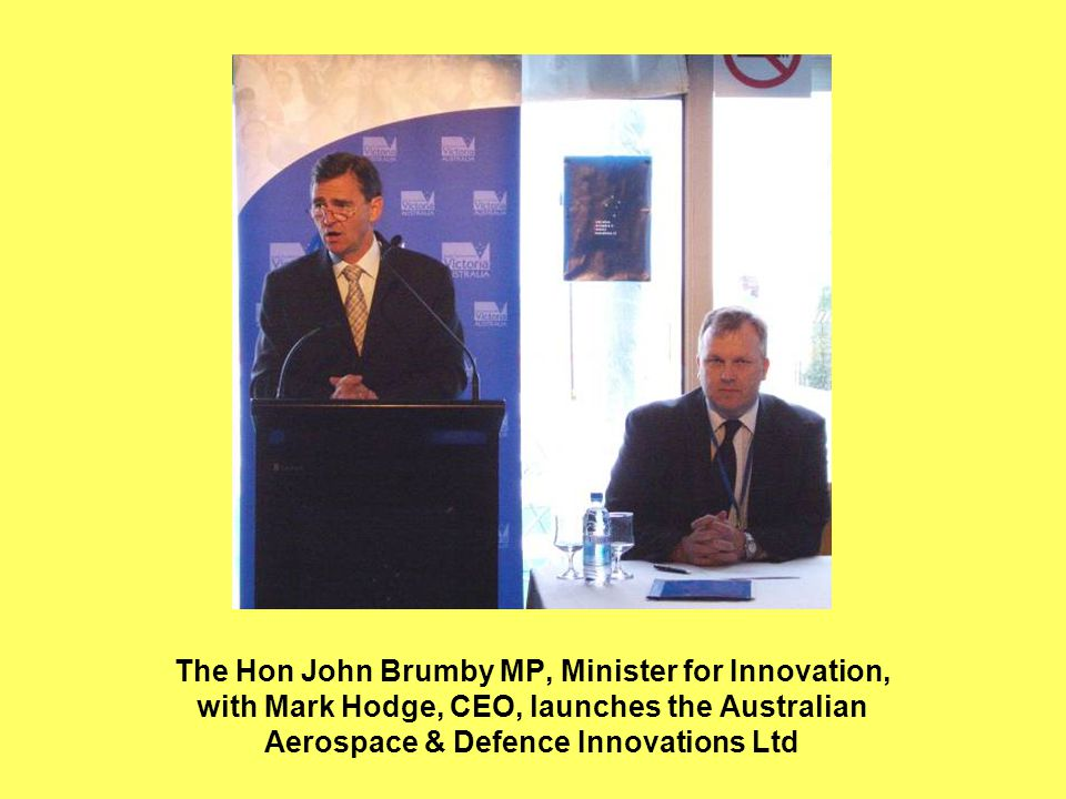 The Hon John Brumby MP, Minister for Innovation, with Mark Hodge, CEO, launches the Australian Aerospace & Defence Innovations Ltd