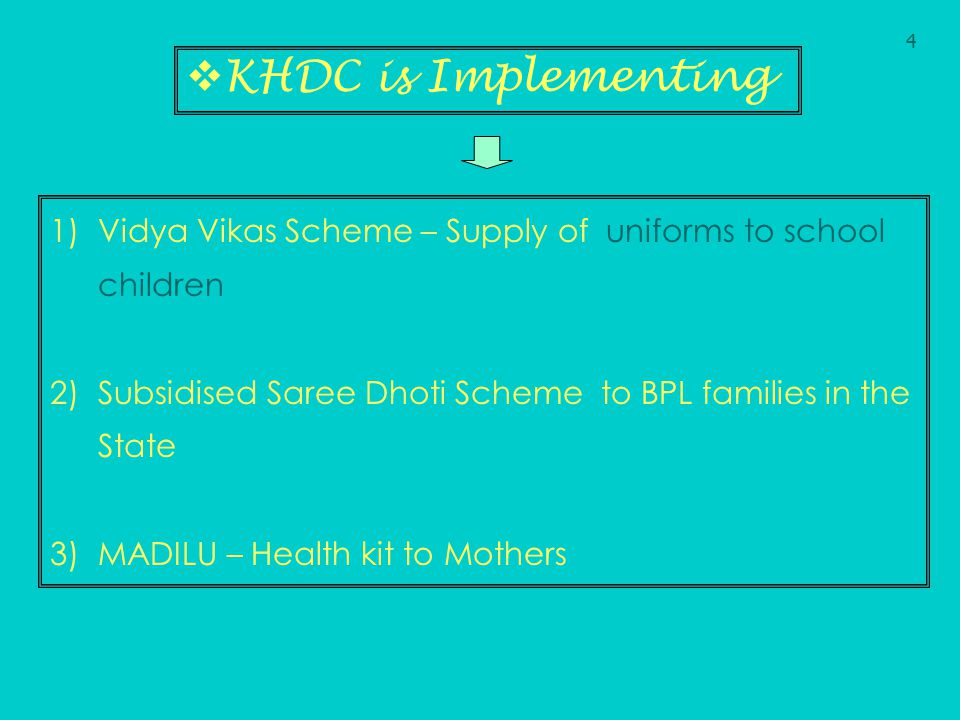  KHDC is Implementing 1)Vidya Vikas Scheme – Supply of uniforms to school children 2)Subsidised Saree Dhoti Scheme to BPL families in the State 3)MAD