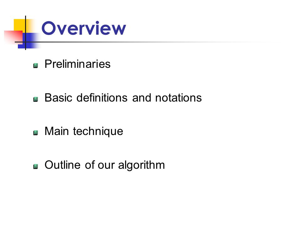 Overview Preliminaries Basic definitions and notations Main technique Outline of our algorithm