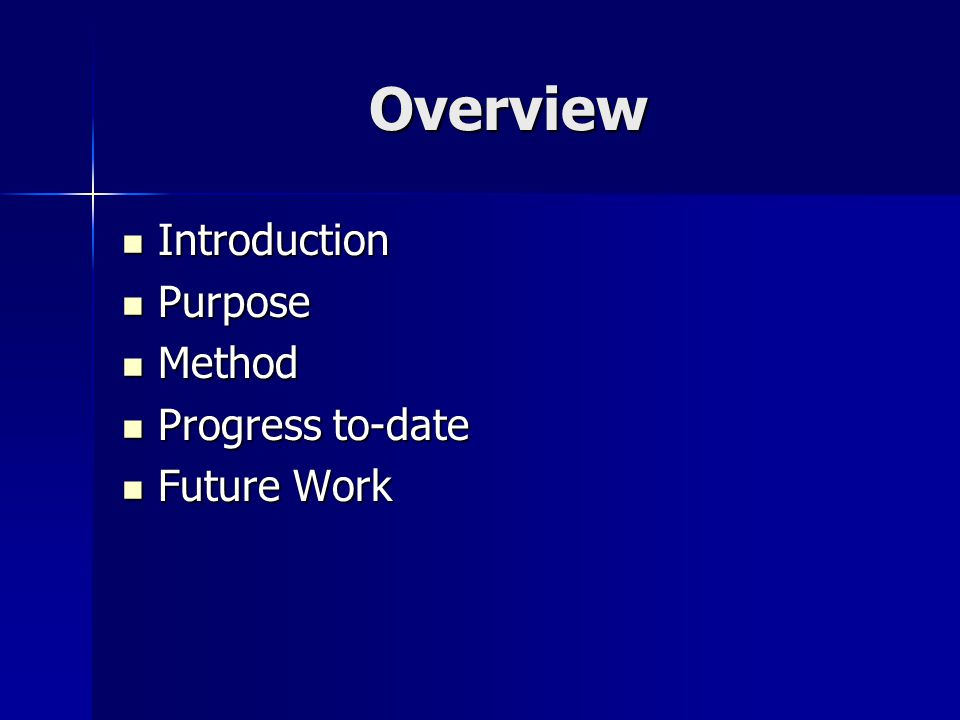Overview Introduction Introduction Purpose Purpose Method Method Progress to-date Progress to-date Future Work Future Work