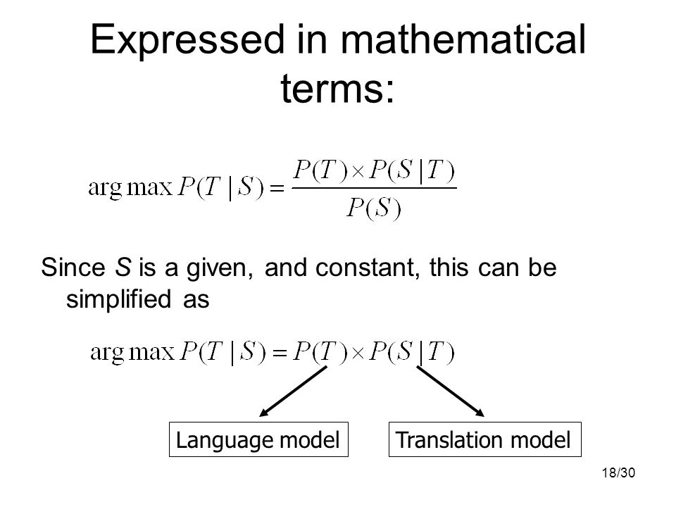 18/30 Expressed in mathematical terms: Since S is a given, and constant, this can be simplified as Translation modelLanguage model