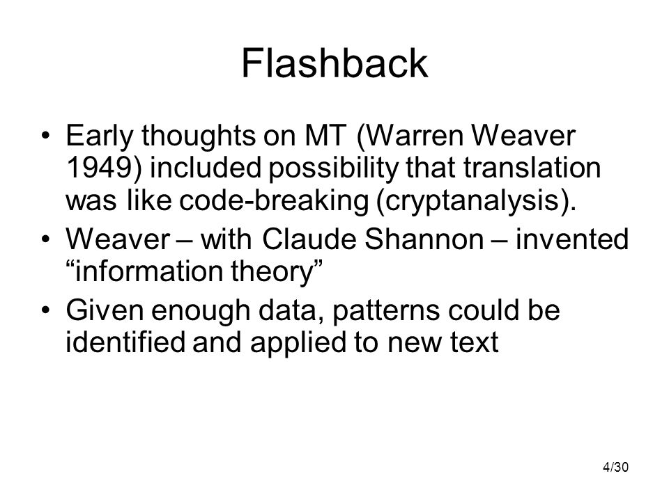 4/30 Flashback Early thoughts on MT (Warren Weaver 1949) included possibility that translation was like code-breaking (cryptanalysis).