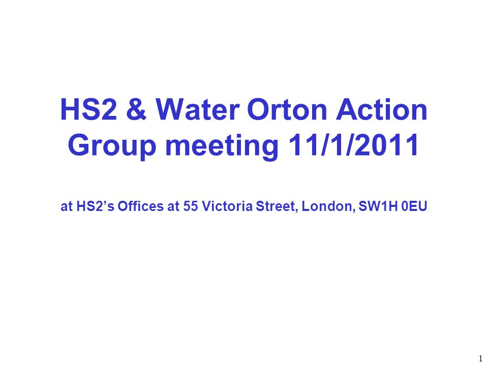 1 HS2 & Water Orton Action Group meeting 11/1/2011 at HS2's Offices at 55 Victoria Street, London, SW1H 0EU