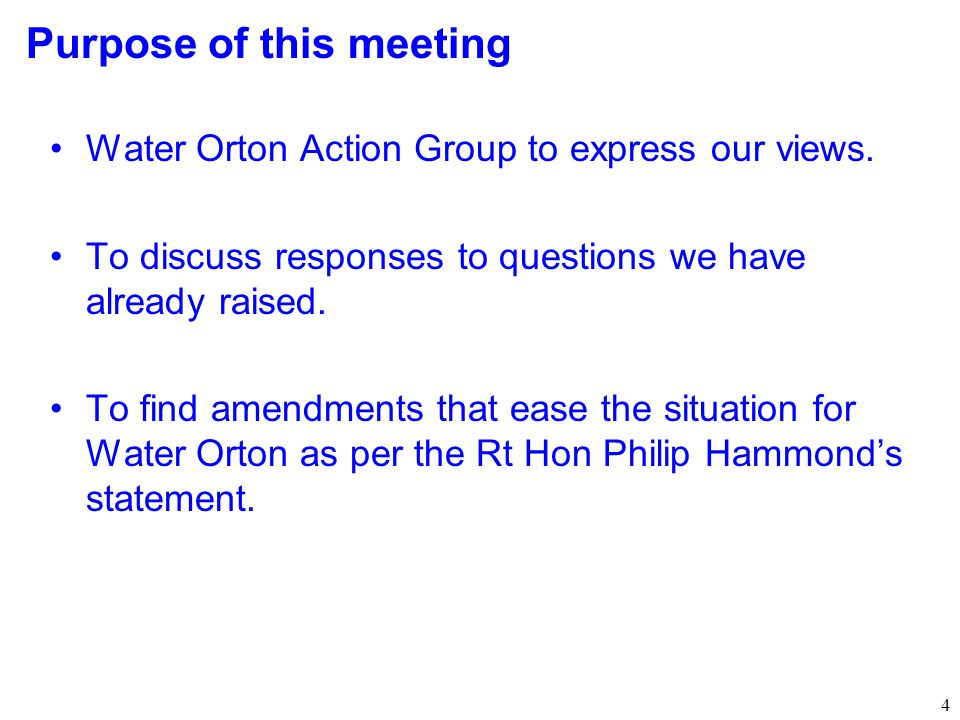 4 Purpose of this meeting Water Orton Action Group to express our views. To discuss responses to questions we have already raised. To find amendments