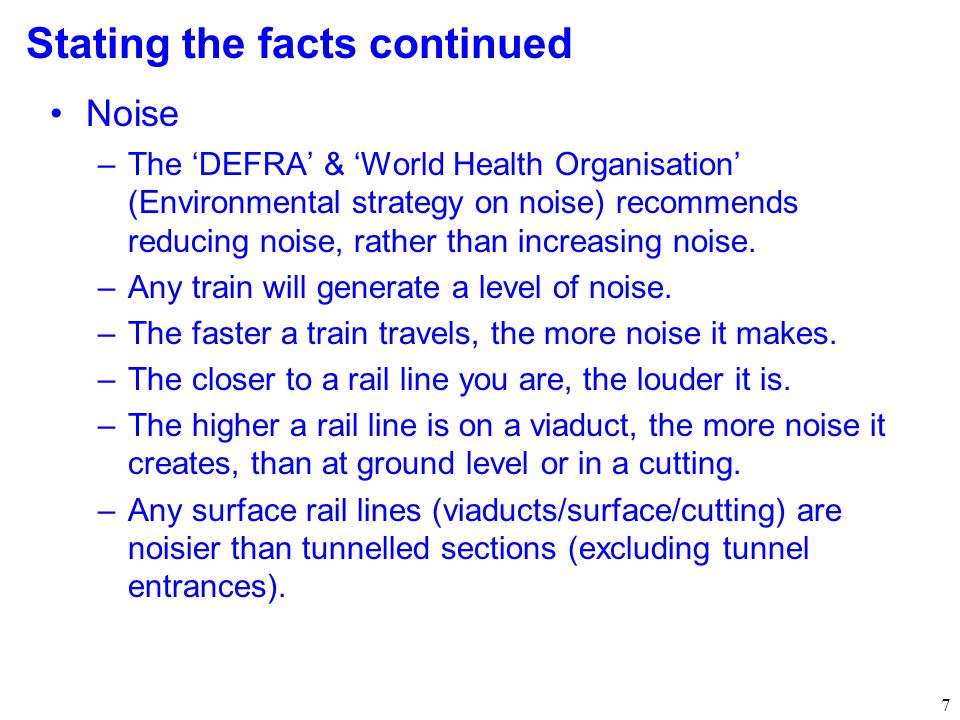 7 Stating the facts continued Noise –The 'DEFRA' & 'World Health Organisation' (Environmental strategy on noise) recommends reducing noise, rather than increasing noise.