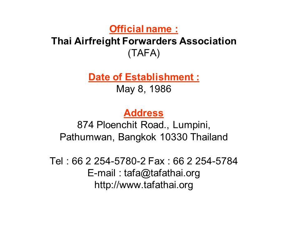 Official name : Thai Airfreight Forwarders Association (TAFA) Date of Establishment : May 8, 1986 Address 874 Ploenchit Road., Lumpini, Pathumwan, Ban