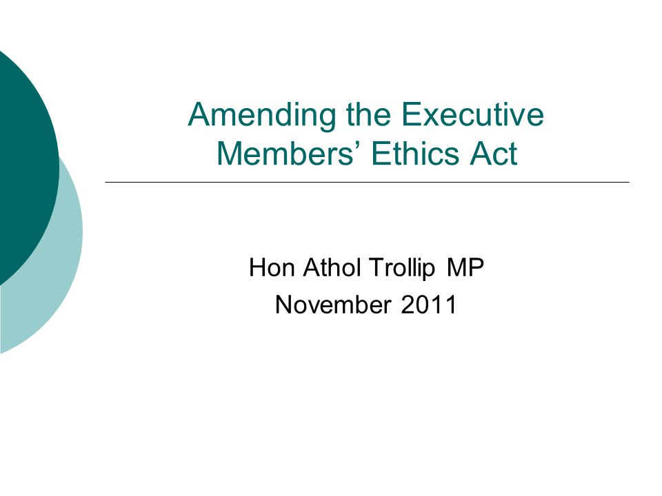 Amending the Executive Members' Ethics Act Hon Athol Trollip MP November 2011