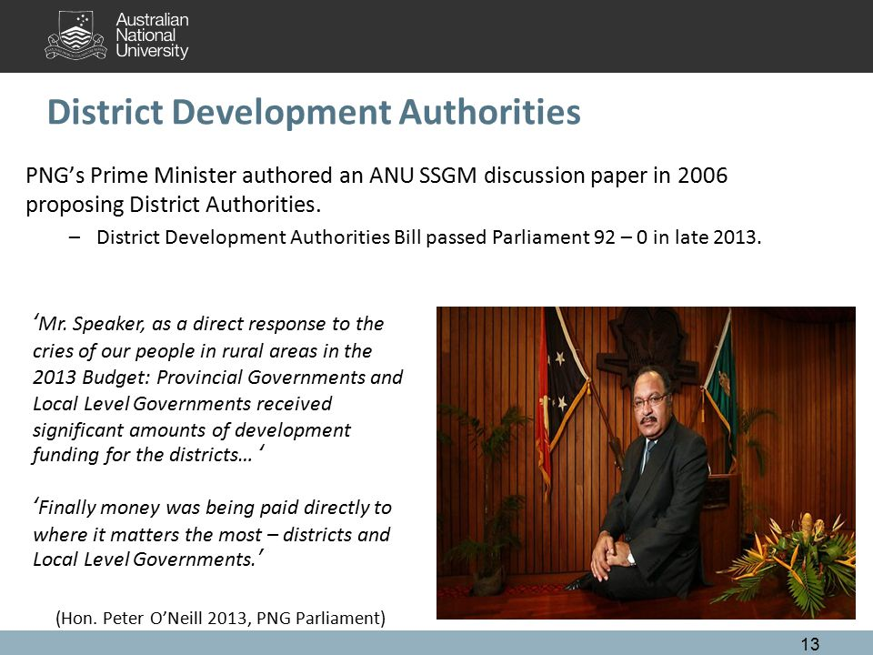 District Development Authorities 13 PNG's Prime Minister authored an ANU SSGM discussion paper in 2006 proposing District Authorities.