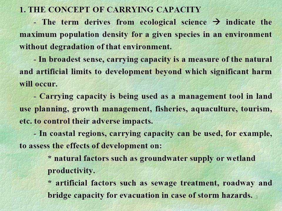 3 1. THE CONCEPT OF CARRYING CAPACITY - The term derives from ecological science  indicate the maximum population density for a given species in an e