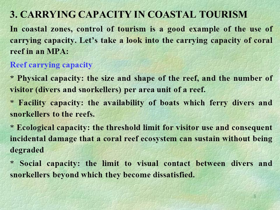8 3. CARRYING CAPACITY IN COASTAL TOURISM In coastal zones, control of tourism is a good example of the use of carrying capacity. Let's take a look in