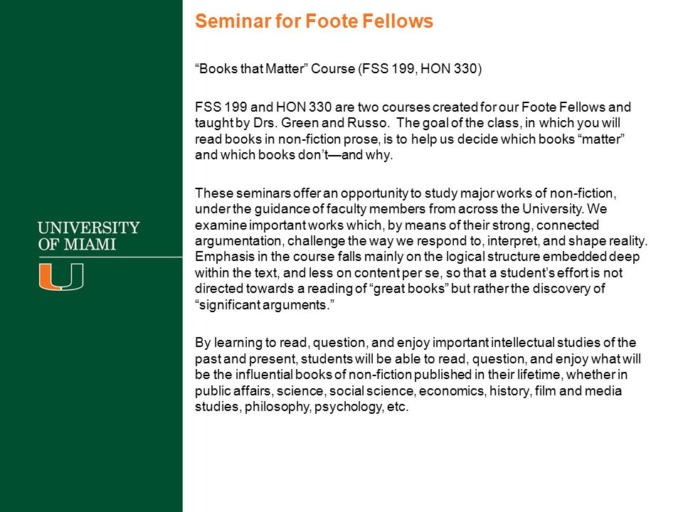 Seminar for Foote Fellows Books that Matter Course (FSS 199, HON 330) FSS 199 and HON 330 are two courses created for our Foote Fellows and taught by Drs.