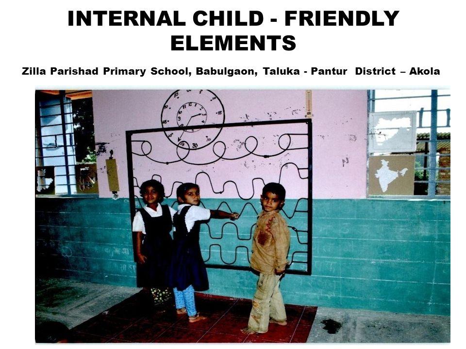 Zilla Parishad Primary School, Babulgaon, Taluka - Pantur District – Akola 22 INTERNAL CHILD - FRIENDLY ELEMENTS