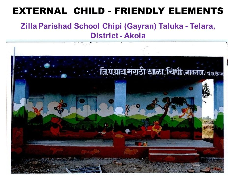 Zilla Parishad School Chipi (Gayran) Taluka - Telara, District - Akola EXTERNAL CHILD - FRIENDLY ELEMENTS