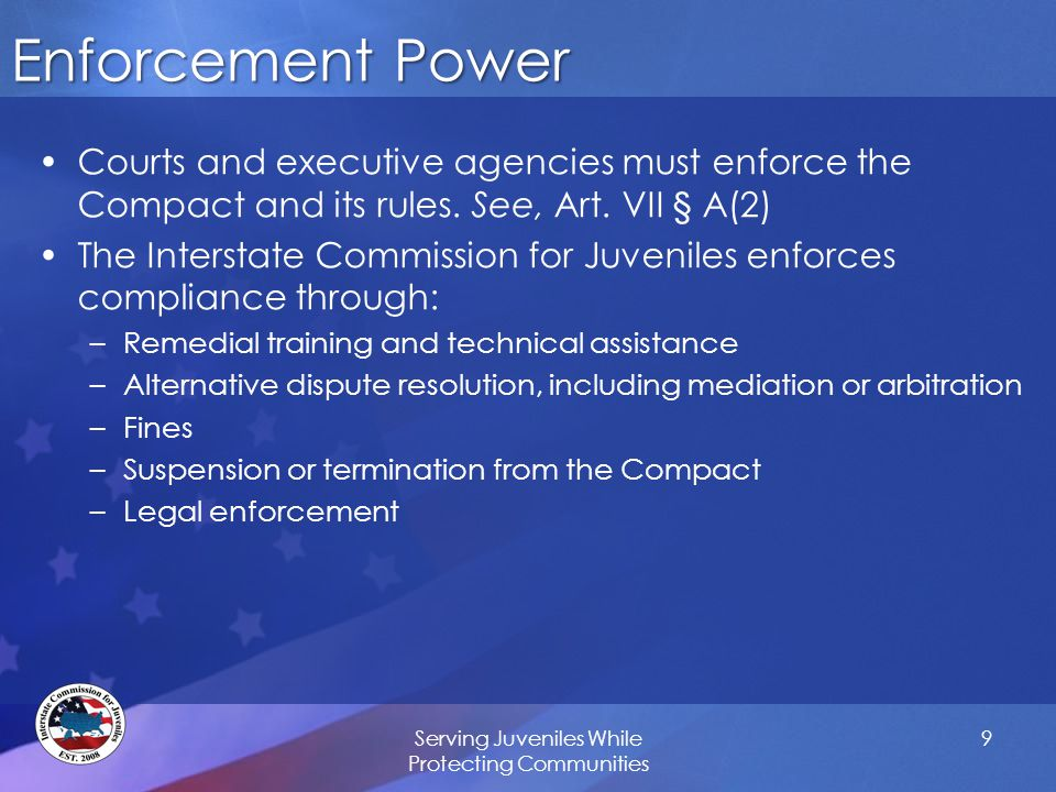Enforcement Power Courts and executive agencies must enforce the Compact and its rules.