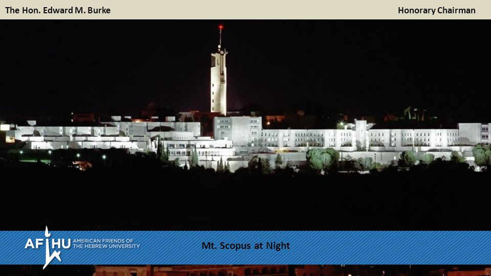 Mount Scopus at night The Hon. Edward M. BurkeHonorary Chairman Mt. Scopus at Night