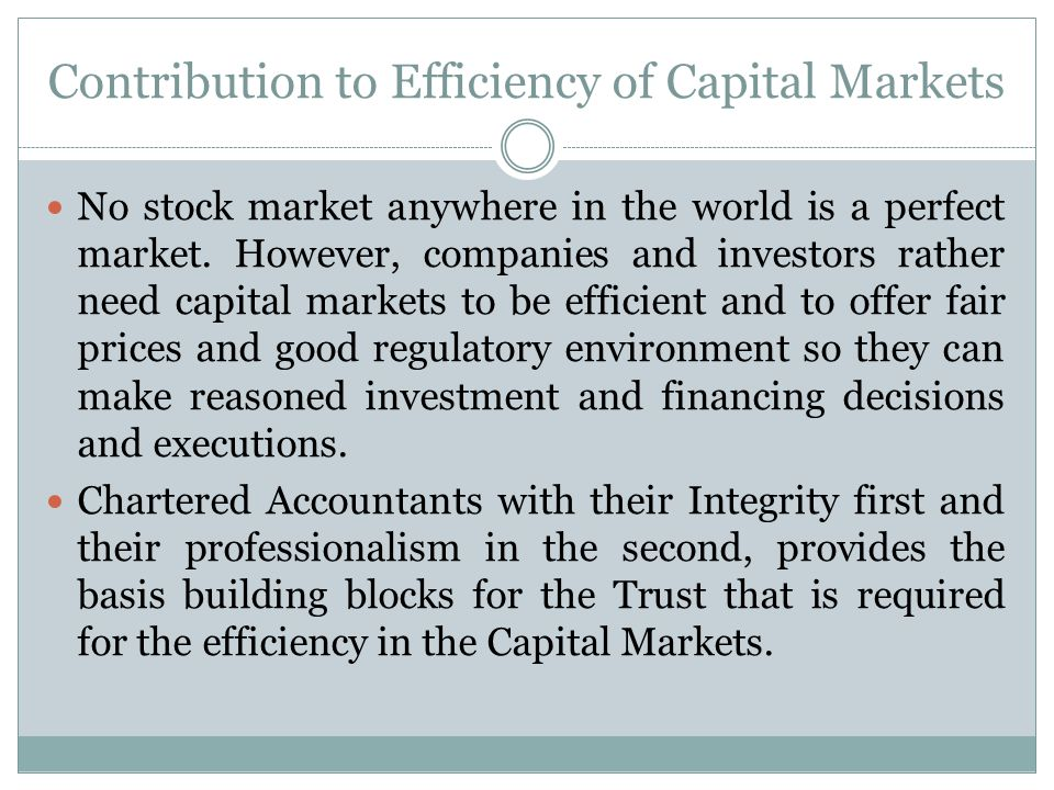 Contribution to Efficiency of Capital Markets No stock market anywhere in the world is a perfect market.