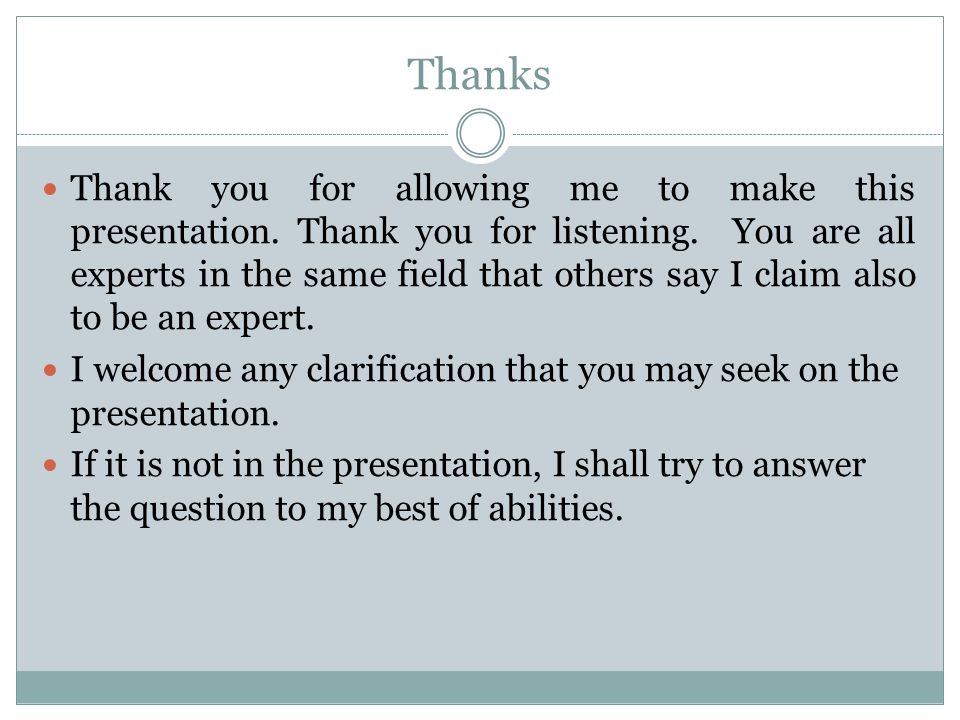 Thanks Thank you for allowing me to make this presentation.