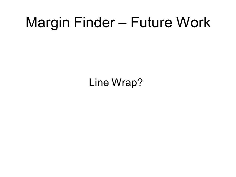 Margin Finder – Future Work Line Wrap?