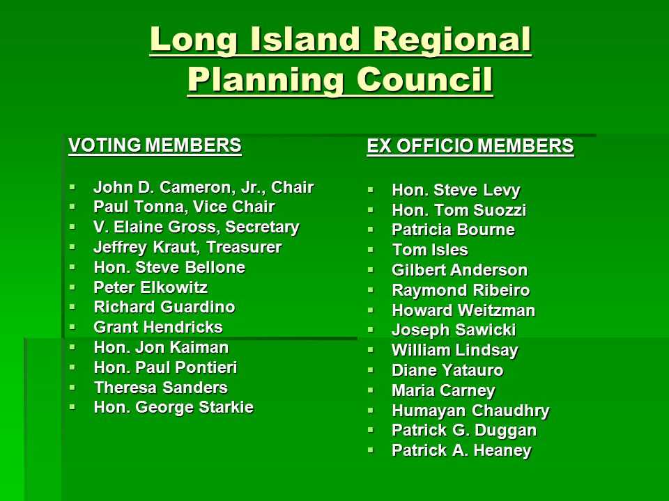 Long Island Regional Planning Council Mission Statement The Long Island Regional Planning Council is established to represent the various interests and needs of all Long Islanders in providing education, research, planning, advocacy and leadership for the Nassau–Suffolk Region on important issues affecting the quality of life on Long Island for the express purpose of promoting the physical, economic and social health of the Region.