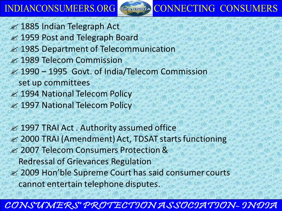  1885 Indian Telegraph Act  1959 Post and Telegraph Board  1985 Department of Telecommunication  1989 Telecom Commission  1990 – 1995 Govt.