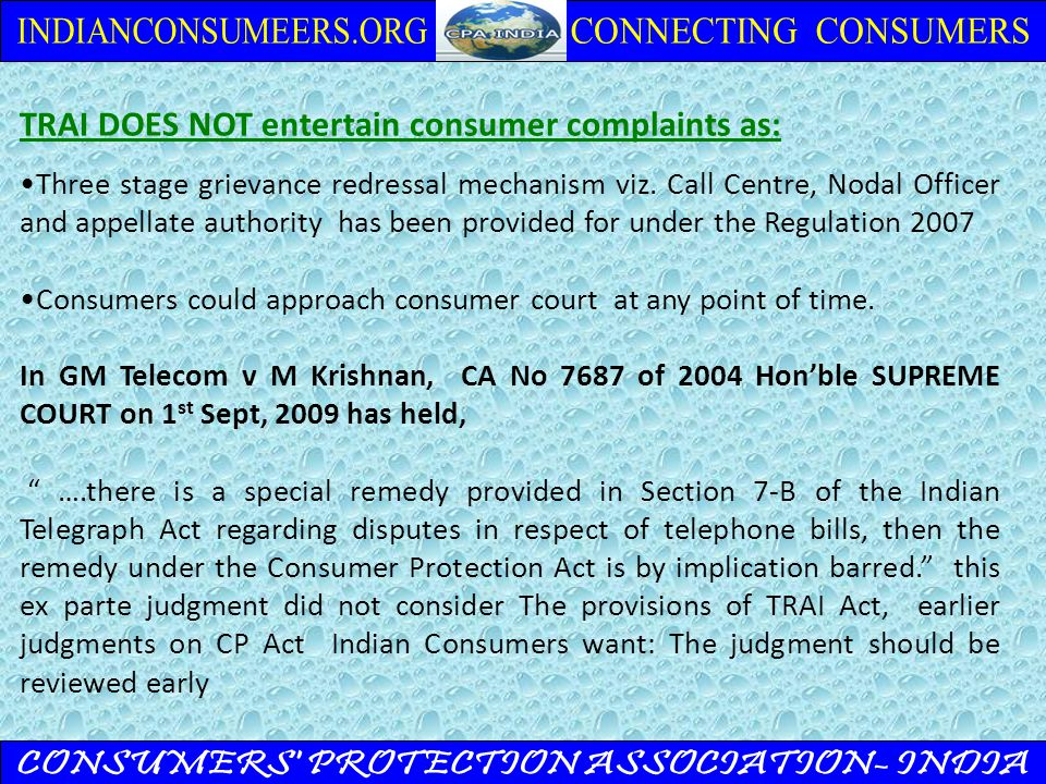 TRAI DOES NOT entertain consumer complaints as: Three stage grievance redressal mechanism viz.