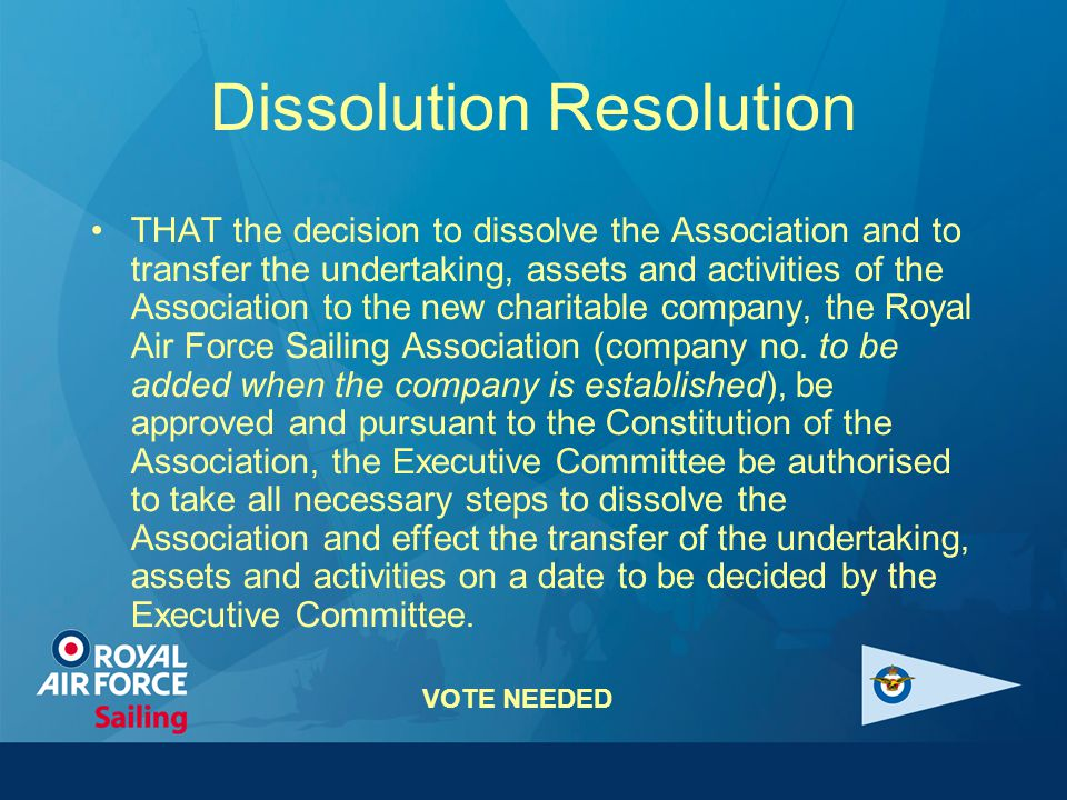 Dissolution Resolution THAT the decision to dissolve the Association and to transfer the undertaking, assets and activities of the Association to the