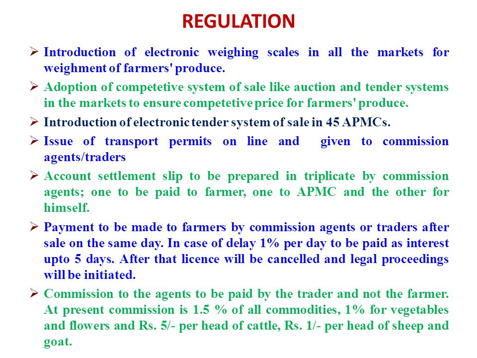 REGULATION  Introduction of electronic weighing scales in all the markets for weighment of farmers' produce.  Adoption of competetive system of sale